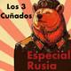 Los 3 Cuñados programa 69 - Especial Rusia