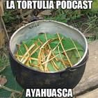 La Tortulia #117 - Ayahuasca