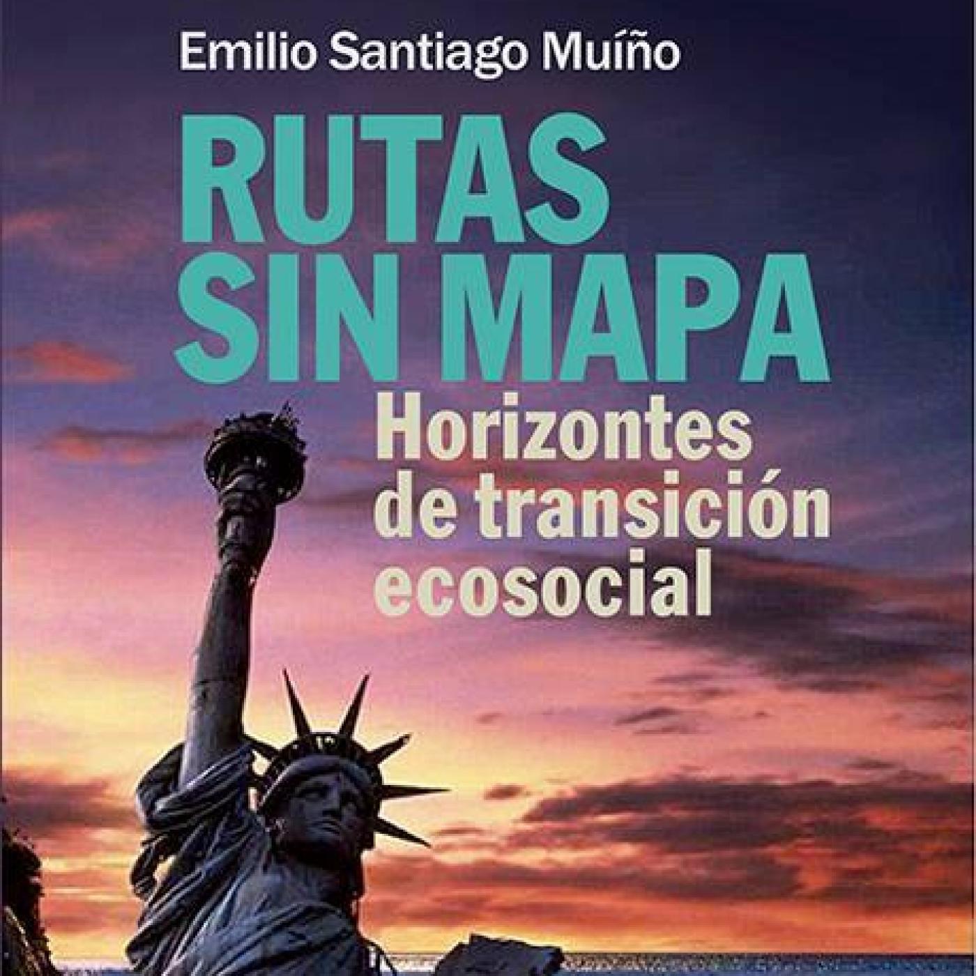 «Rutas sin mapa. Horizontes de transición ecosocial» de Emilio Santiago Muíño