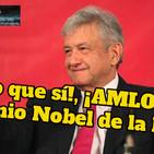 #OpiniónEnSerio ¡EnVivo!: ¡AMLO merece ganar el premio Nobel de la paz! 21-Oct-19