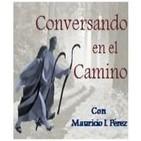 Conversando en el Camino: 'Que me Conozca a Mí, que te Conozca a Ti'