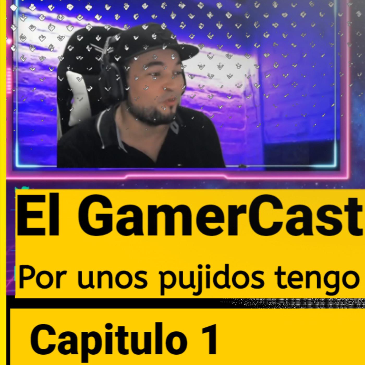 GamerCast - Cap1 - Por unos pujidos tengo este juego - Ft. Carlos SB