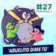 27 - ABUELITO DIME TÚ - Los ABUELOS no son ETERNOS ????