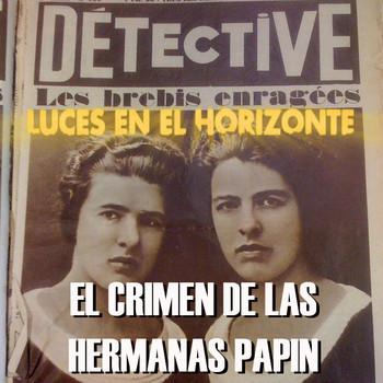 EL CRIMEN DE LAS HERMANAS PAPIN - Luces en el Horizonte