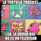 La Tortulia #110 - LSD: la droga que no es un televisor