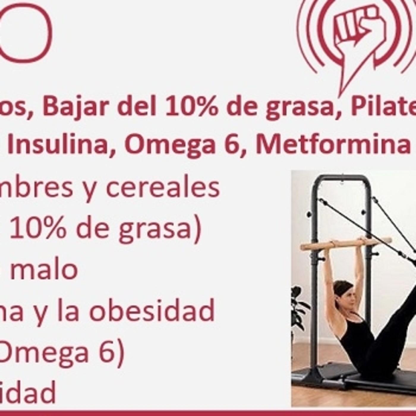 203: Alimentos Germinados, Bajar del 10% de grasa, Pilates para Mujeres, Obesidad e Insulina, Omega 6, Metformina