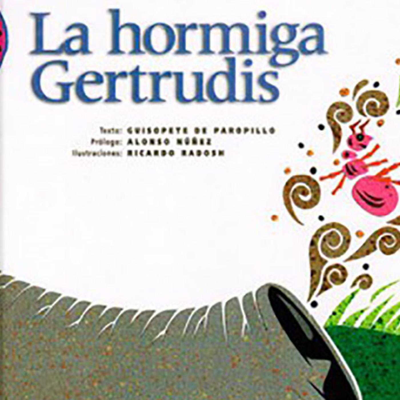 La hormiga Gertrudis. Giusopete de Paropillo
