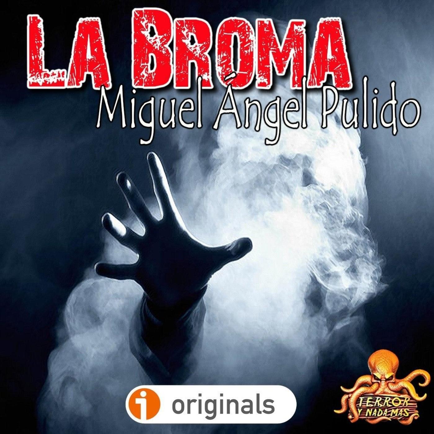 La Broma (Miguel Ángel Pulido) | Primicia | Ficción sonora - Audiolibro