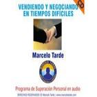 Vendiendo y Negociando en Tiempos Difíciles- Por Marcelo Tarde- Resumen
