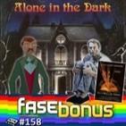 Fase Bonus #158 - Alone in the Dark