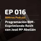 016 Programación BIM · Exprimiendo Revit con José Mª Abellán · BIMrras Podcast