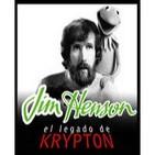 El legado de Krypton 33 – Jim Henson (Dentro del Laberinto, Cristal Oscuro, Teleñecos, Fraggles, Cuentacuentos y mucho m