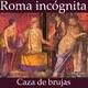 82. Roma Incógnita: La primera caza de brujas
