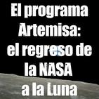 Astrobitácora - 1x19 - El programa Artemisa: el regreso de la NASA a la Luna