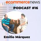 Ecommerce News Radio #17: Entrevista con Emilio Márquez