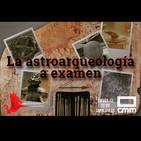 EDI 2x31 - La Astroarqueología a examen (con J. J. Sánchez-Oro y C. Aubeck)