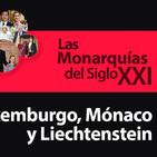 Las Monarquías del Siglo XXI: Luxemburgo, Mónaco y Liechtenstein