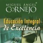 Educacion Integral de Excelencia-Dr Miguel Angel Cornejo