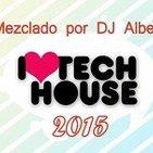 I LOVE TECH HOUSE 2015 Mezclado por DJ Albert