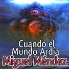 Cuando el Mundo Ardía (Miguel Méndez) | Audiorelato - Audiolibro