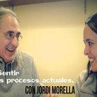 El Sentir y los procesos actuales - Entrevista a JORDI MORELLA