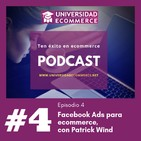 Episodio 4: Optimizando la captación de clientes a través de Facebook Ads, con Patrick Wind