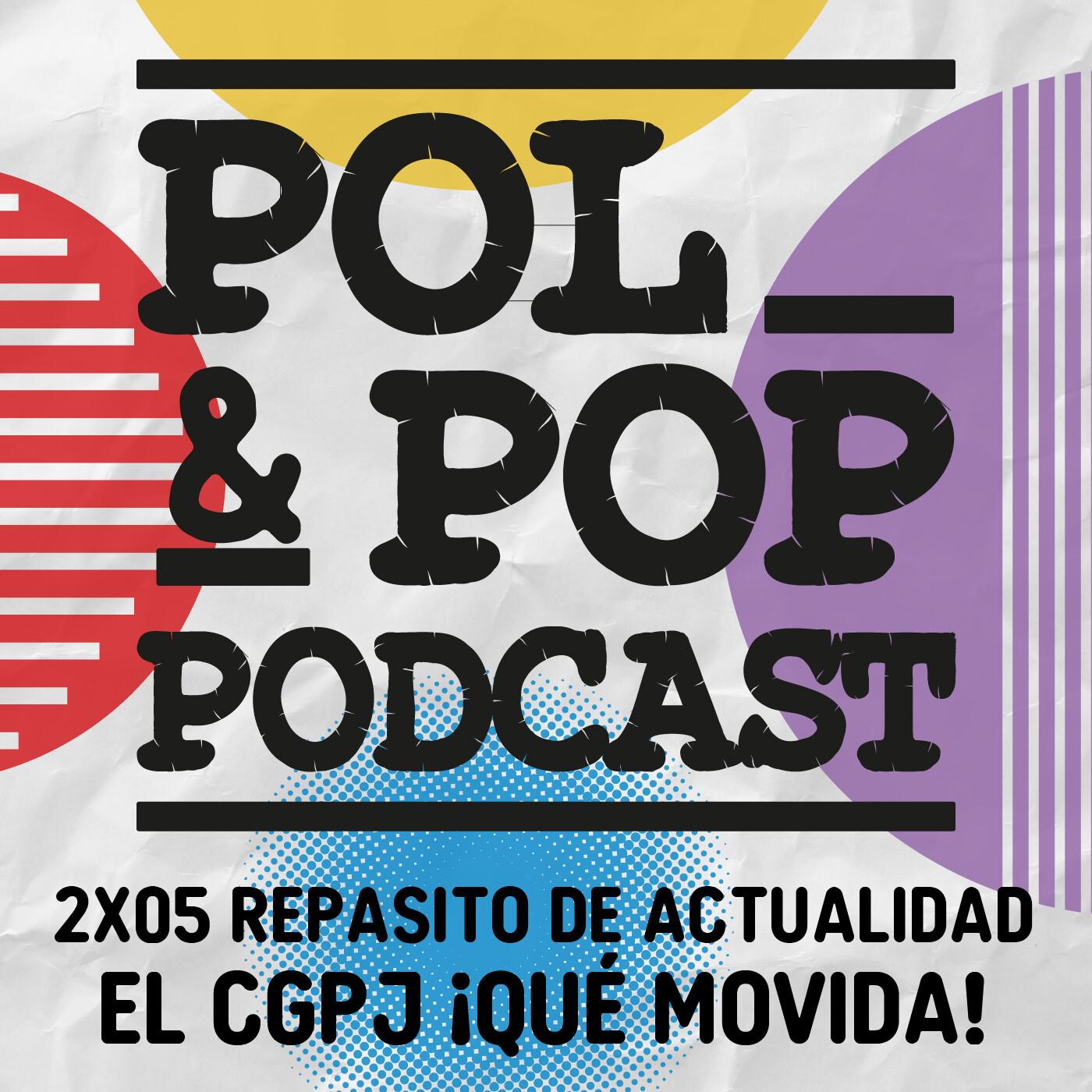 Pol&Pop 2×05 | Repasito de actualidad: el CGPJ ¡qué movida!|Actualidad COVID|Crisis Monarquía|Conflicto China-India
