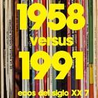 Ecos del siglo XX - #7 - 1958 vs. 1991