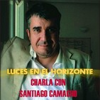 Luces en el Horizonte - CHARLA CON SANTIAGO CAMACHO