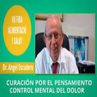 Curación por el pensamiento ( Control mental del Dolor ) - Dr. Angel Escudero