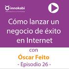 26 Lanzar un negocio de éxito en Internet con Óscar Feito