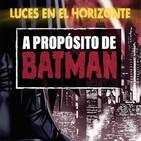 Luces en el Horizonte: A PROPÓSITO DE BATMAN Con Antonio Runa