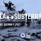 La Subterránea #2 Guerra y ¿paz?
