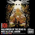 Ep 101: Halloween of the Dead III: Más Allá del Jardín