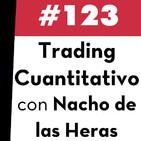 123. Trading Cuantitativo con Nacho de las Heras