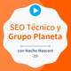 SEO en Grupo Planeta, casos reales y SEO Técnico, con Nacho Mascort #29