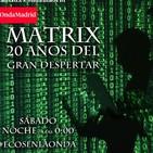 Matrix ¿cómo despertar de este mundo de manipulación? 20 aniversario- Ecos de lo remoto 3x38