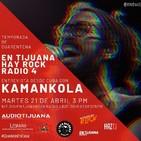En Tijuana Hay Rock Radio - Cuarentena - 4: Entrevista con Kamankola