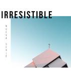 IRRESISTIBLE Parte 3
