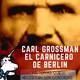 Carl Großmann, El carnicero de Berlin - Historias que necesitan ser contadas