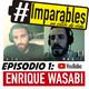 #imparables, episodio 1: enrique wasabi