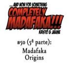 Episodio 50 (5ª parte): Madafaka Origins