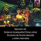 EHC 1x26. Golpe en la pequeña China y otras obras de ficción absurda y artes marciales