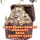 Desvarios Frikis #44 Saga Basket Case