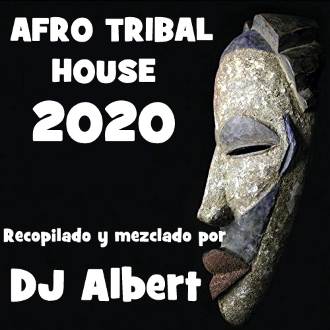 AFRO TRIBAL HOUSE 2020 Recopilado y mezclado por DJ Albert