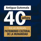 Antigua Guatemala tras 40 años de ser declarada patrimonio cultural de la humanidad