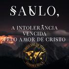 Saulo, a intolerancia vencida pelo amor de Cristo