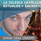 La Iglesia Católica Manchada En Sangre Rituales Y Sacrificios Humanos, JORGE DÍAZ CRESPO