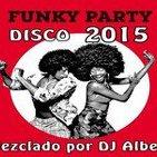 FUNKY PARTY DISCO 2015 Mezclado por DJ Albert