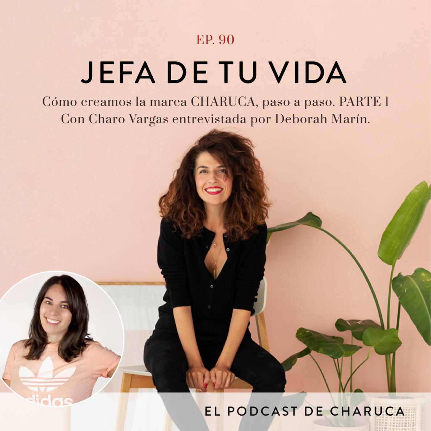 90. Cómo creamos la marca CHARUCA, paso a paso. PARTE 1. Con Charo Vargas entrevistada por Deborah Marín.